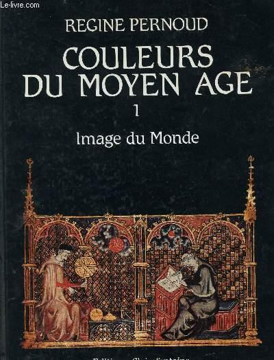 COULEURS DU MOYEN AGE - VOLUME 1 - IMAGE DU MONDE.