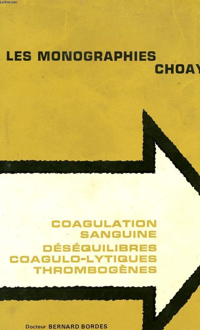 LES MONOGRPAHIES CHOAY 10 - COAGULATION SAUNGUINE - DESEQUILIBRES COAGULO-LYTIQUES THROMBOGENES.