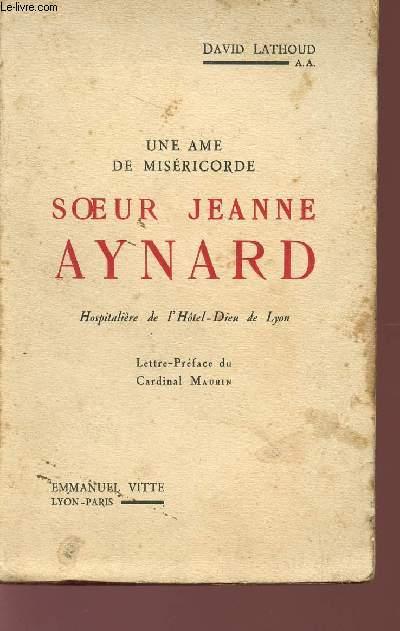 UNE ÂME DE MISERICORDE - SOEUR JEANNE AYNARD - HOSPITALIERE DE L'HOTEL-DIEU DE LYON.