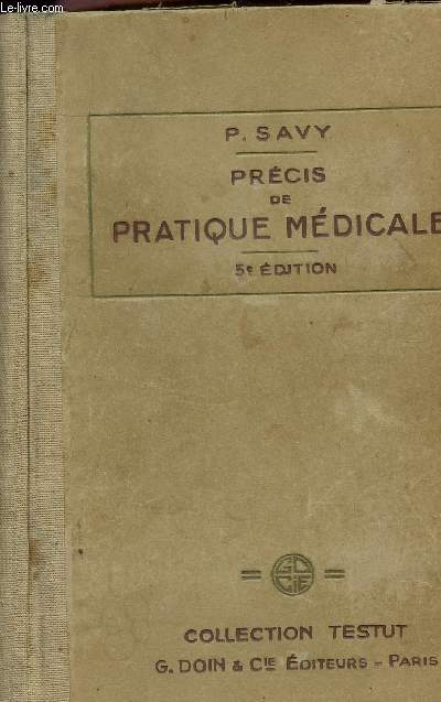 PRECIS DE PRATIQUE MEDICALE - TECHNIQUE - DIAGNOSTIC - PRONOSTIC - TRAITEMENT - 5è EDITION - COLLECTION TESTUT.