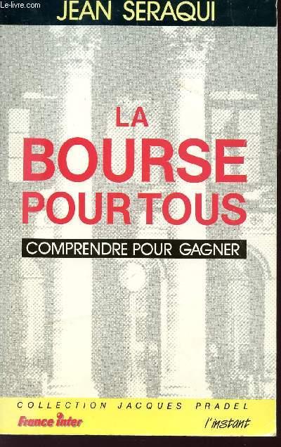 LA BOURSE POUR TOUS - COMPRENDRE POUR GAGNER - COLLECTION JACQUES PRADEL - FRANCE INTER.
