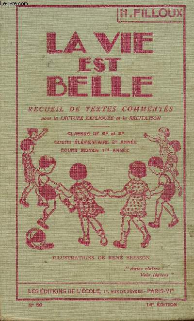 LA VIE EST BELLE - RECUEIL DE TEXTES COMMENTES POUR LA LECTURE EXPLIQUEE ET LA RECITATION - CLASSES DE 9è ET 8è - COURS ELEMENTAIRE 2è ANNEE - COURS MOYEN 1è ANNEE.