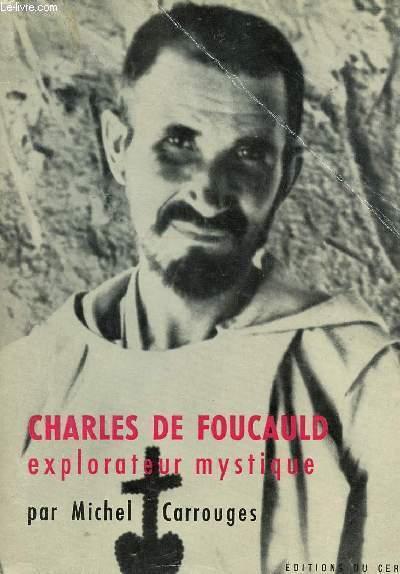 CHARLES DE FOUCAULD - EXPLORATEUR MYSTIQUE.