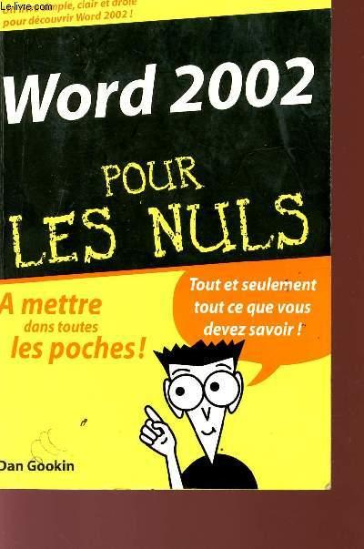 WORD 2002 - POUR LES NULS - A METTRE DANS TOUTES LES POCHES! - tOUT ET SEULEMENT TOUT CE QUE VOUS DEVEZ SAVOIR!.