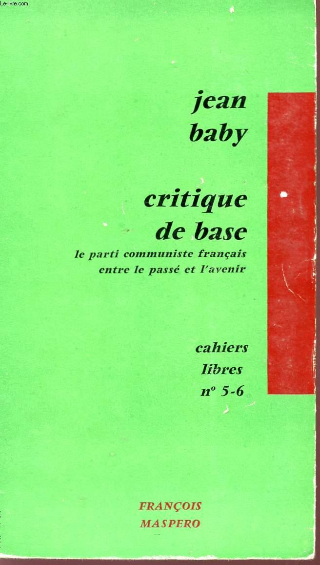 CRITIQUE DE BASE - LE PARTI COMMUNISTE FRANCAIS ENTRE LE PASSE ET L'AVENIR - CAHIERS LIBRES N°5 - 6.