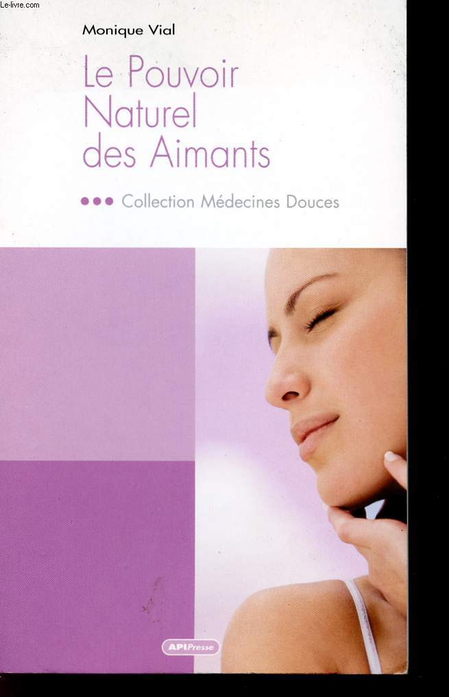 LE POUVOIR NATURELLE DES AIMANTS - COLLECTION MEDECINES DOUCES;
