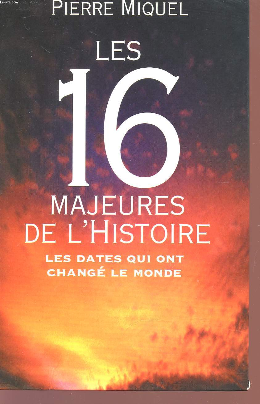 LES 16 MAJEURES DE L'HISTOIRE - LES DATES QUI ONT CHANGE LE MONDE.