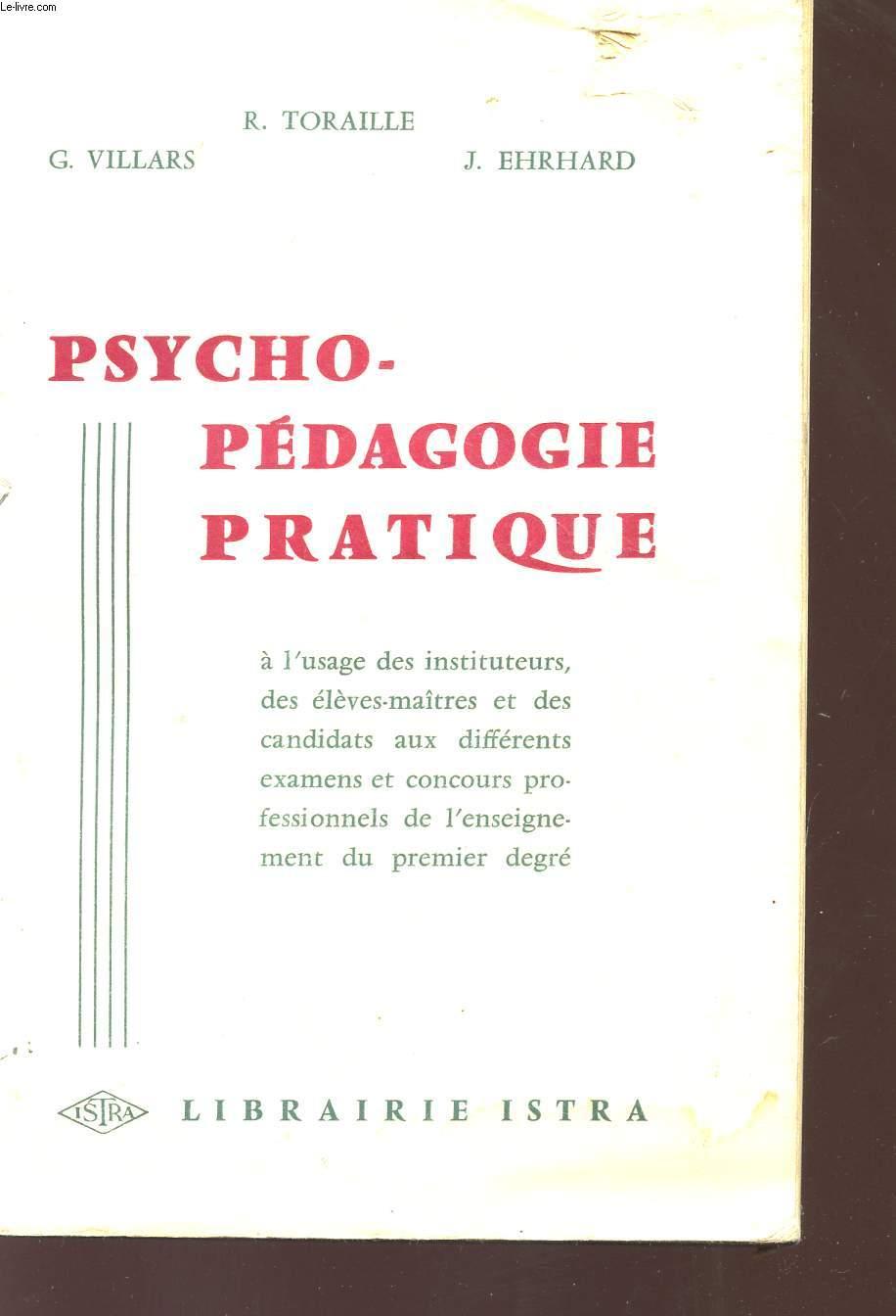 PSYCHO-PEDAGOGIE PRATIQUE - A L'USAGE DES INSTITUTEURS, DES ELEVES-MAITRES ET DES CANDIDATS ET CONCOURS PROFESSIONNELS DE L'ENSEIGNEMENT DU PREMIER DEGRE.