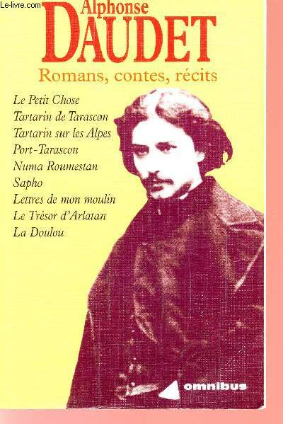 ROMANS, CONTES, RECITS - LE PETIT CHOSE - TARTARIN DE TARASCON - TARTARIN SUR LES ALPES - PORT-TARASCON - NUMA ROUMESTAN - SAPHO - LETTRES DE MON MOULIN - LE TRESOR D'ARLATAN - LA DOULOU.