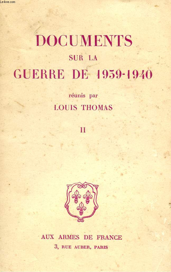 DOCUMENTS SUR LA GUERRE DE1939 - 1940 - VOLUME II.