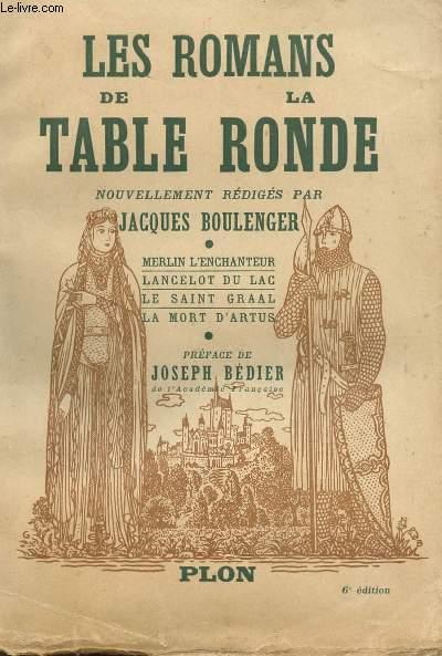 LES ROMANS DE LA TABLE RONDE - MERLIN L'ENCHANTEUR - LANCELOT DU LAC - LE SAINT GRAAL - LA MORT D'ARTUS.