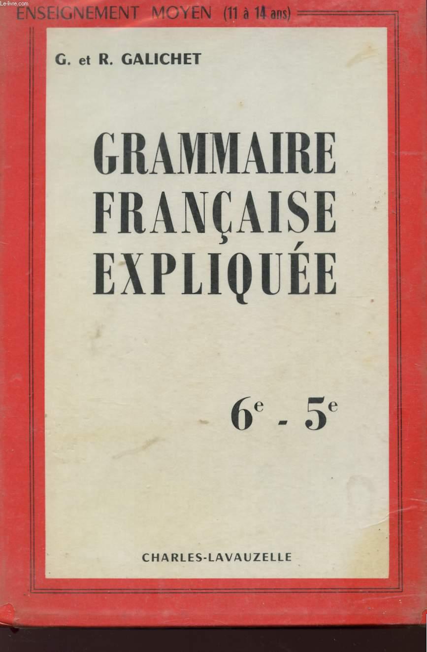 GRAMMAIRE FRANCAISE EXPLIQUEE - CLASSES DE 6è ET 5è - ENSEIGNEMENT MOYEN (11 A 14 ANS) - CYCLE D'OBSERVATION (6è ET 5è) - 14è EDITION.