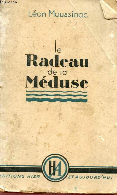 LE RADEAU DE LA MEDUSE - JOURNAL D'UN PRISONNIER POLITIQUE - 1940 / 1941.