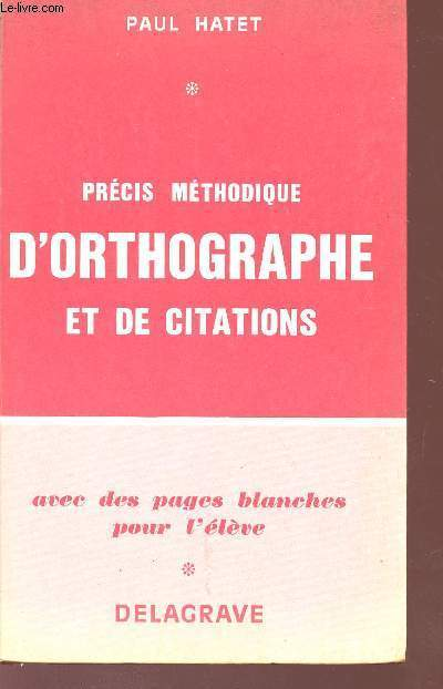 PRECIS METHODIQUE D'ORTHOGRAPHUE ET DE CITATIONS - AVEC DES PAGES BLANCHES POUR L'ELEVE.