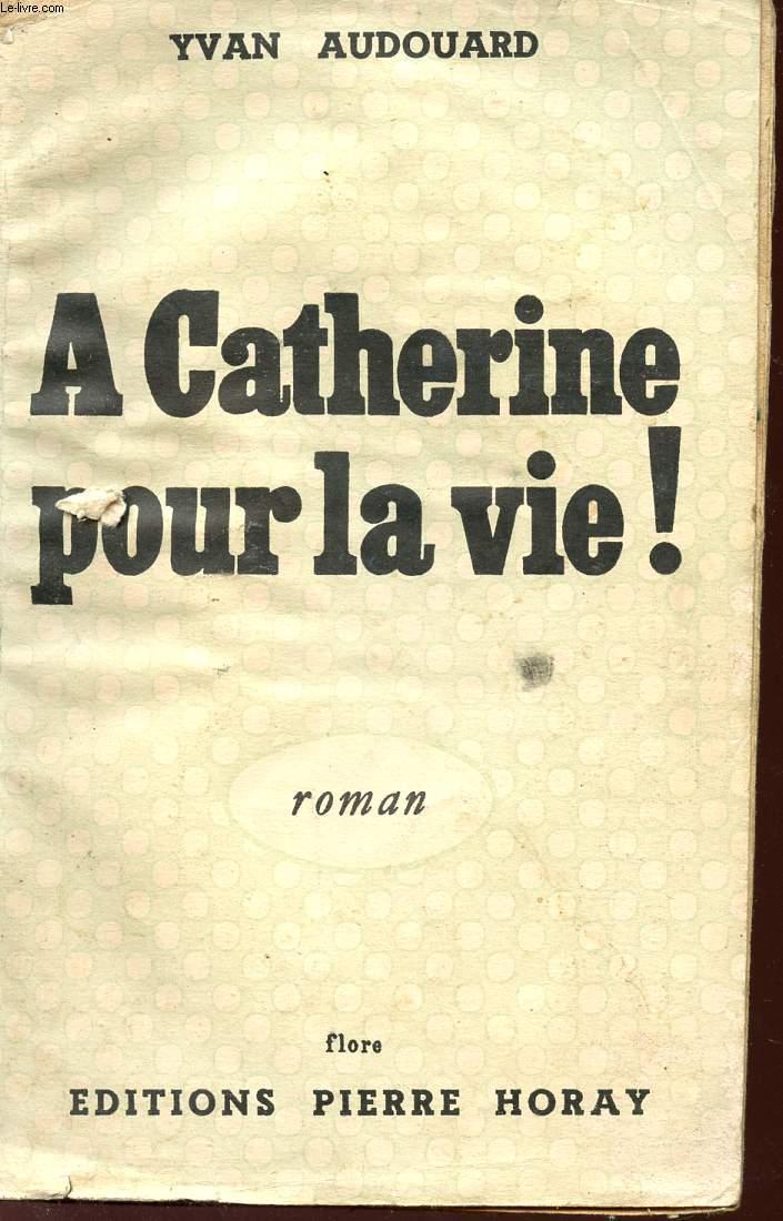 A CATHERINE POUR LA VIE!.