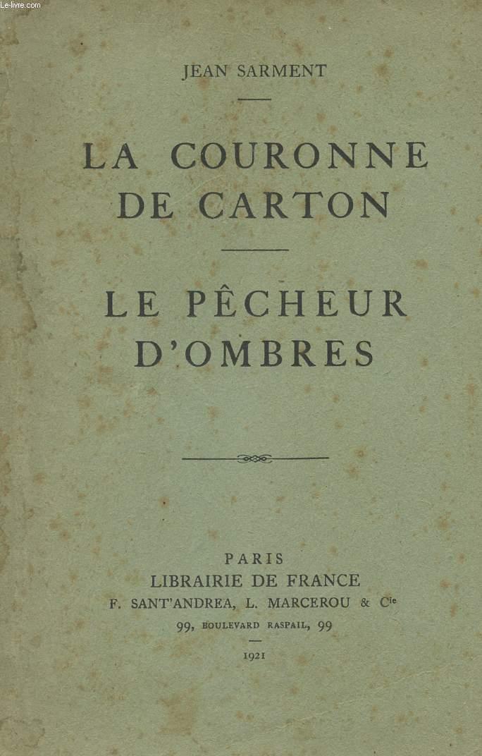 LA COURONNE DE CARTON - LE PECHEUR D'OMBRES - PIECE EN QUATRE ACTES ET UN PROLOGUE.