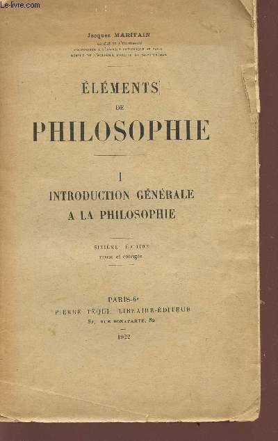 ELEMENTS DE PHILOSOPHIE - TOME I - INTRODUCTION GENERALE A LA PHILOSOPHIE - SIXIEME EDITION.