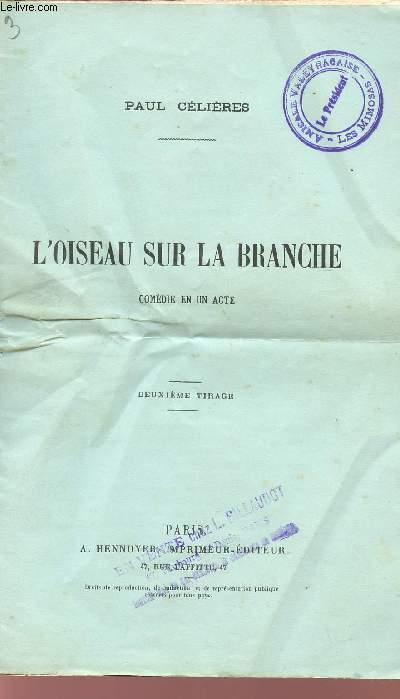 L4OISEAU SUR LA BRANCHE - COMEDIE EN UN ACTE - DEUXIEME TIRAGE.