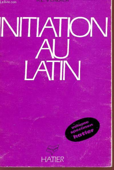 INITIATION AU LATIN - VOLUME SPECIMEN - CLASSES DU PREMIER CYCLE DES LYCEES ET COLLEGES.