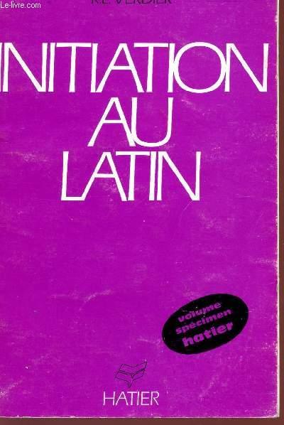 INITIATION AU LATIN - VOLUME SPECIMEN - CLASSES DU PREMIER CYCLE DES LYCEES ET COLLEGES.