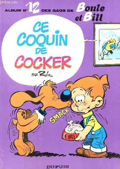 CE COQUIN DE COCKER - ALBUM N°12 DES GAGS DE BOULE ET BILL.