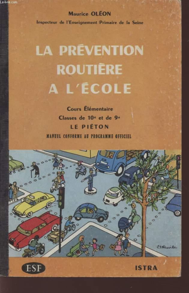 LA PREVENTION ROUTIERE A L'ECOLE - COURS ELEMENTAIRE - CLASSE DE 10è ET DE 9è - LE PIETON - MANUEL CONFORME AU PROGRAMME OFFICIEL.