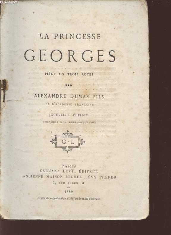 LA PRINCESSE GEORGES - PIECE EN TROIS ACTES - NOUVELLE EDITION.