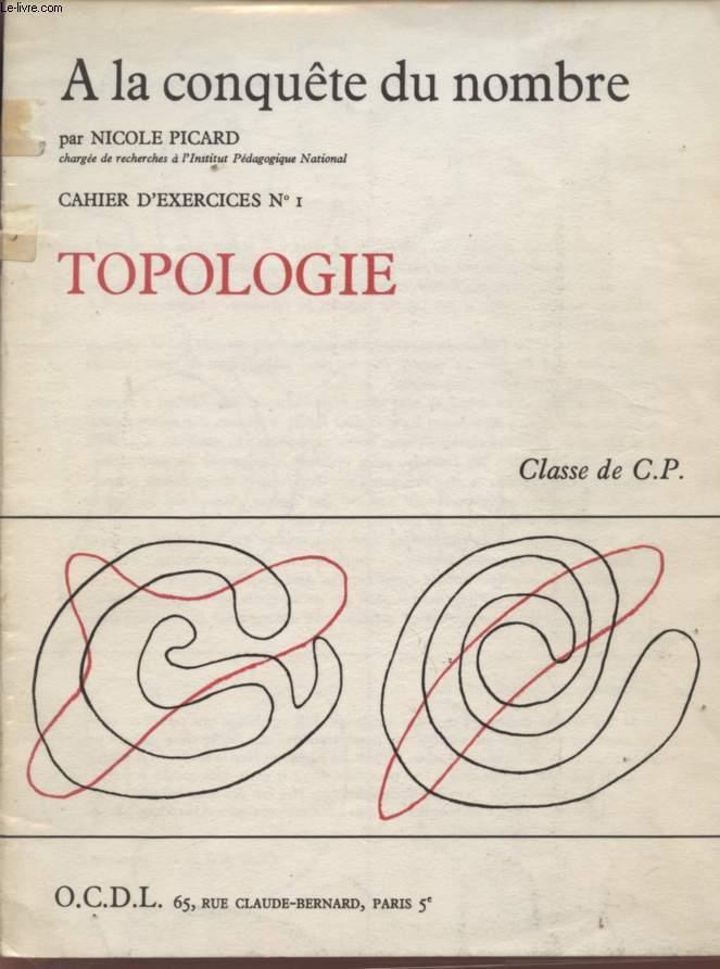 A LA CONQUETE DU NOMBRE - TOPOLOGIE - CAHIER D'EXERCICES N°1 - CLASSE DE C.P.