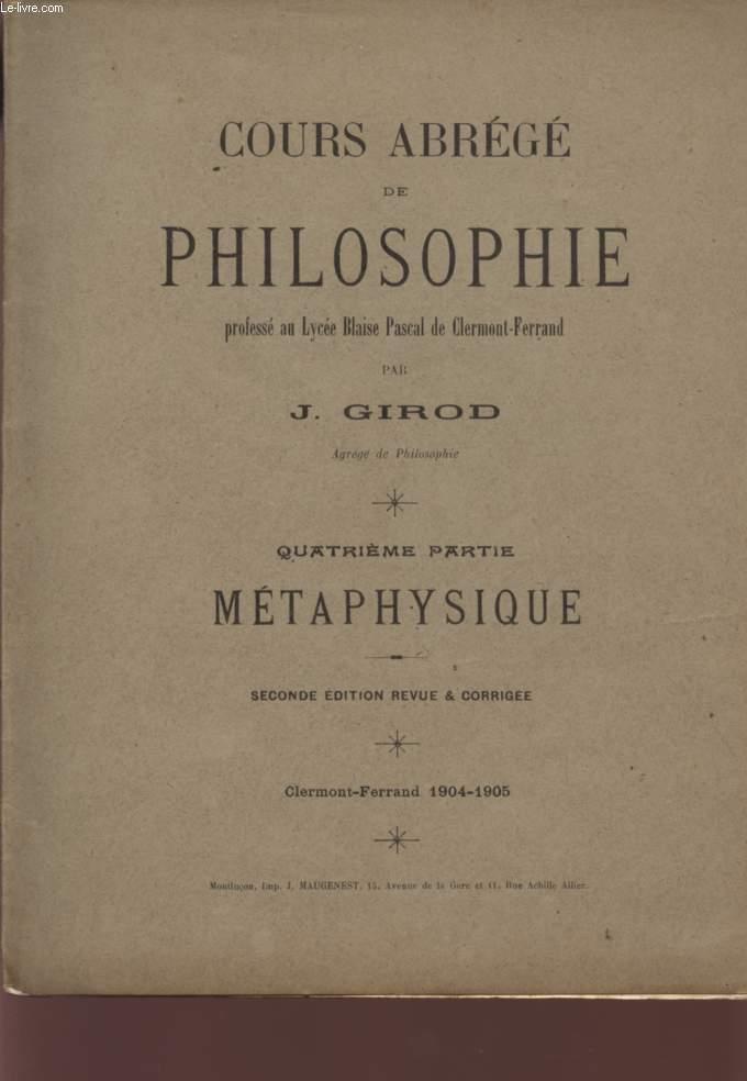 COURS ABREGE DE PHILOSOPHIE - QUATRIEME PARTIE - METAPHYSIQUE -SECONDE EDITION.