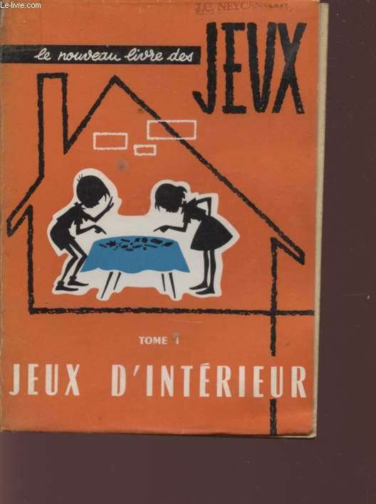 LE NOUVEAU LIVRE DES JEUX - PLUS DE 800 JEUX D'ECLAIREURS ET D'ECLAUREUSES -TOME I - JEUX D'INTERIEUR.