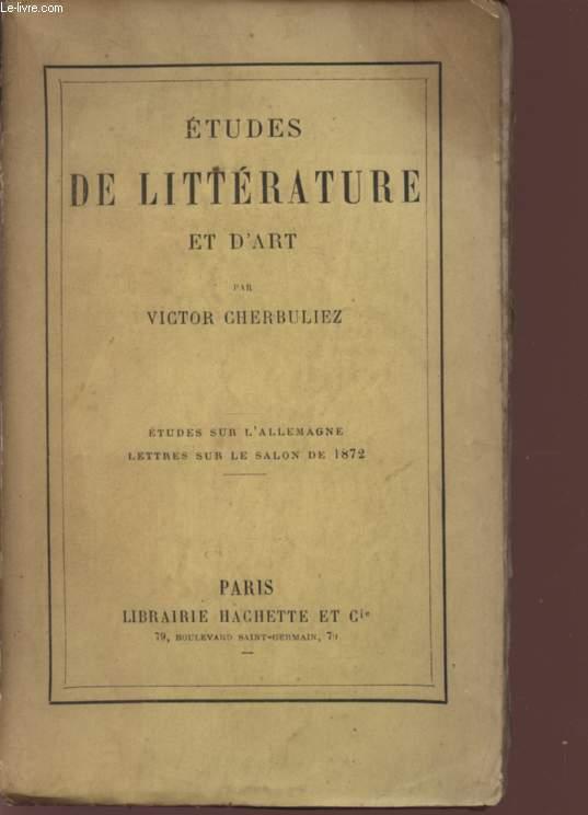 ETUDES DE LITTERATURE ET D'ART - ETUDES SUR L'ALLEMAGNE - LETTRES SUR LE SALON DE 1872.