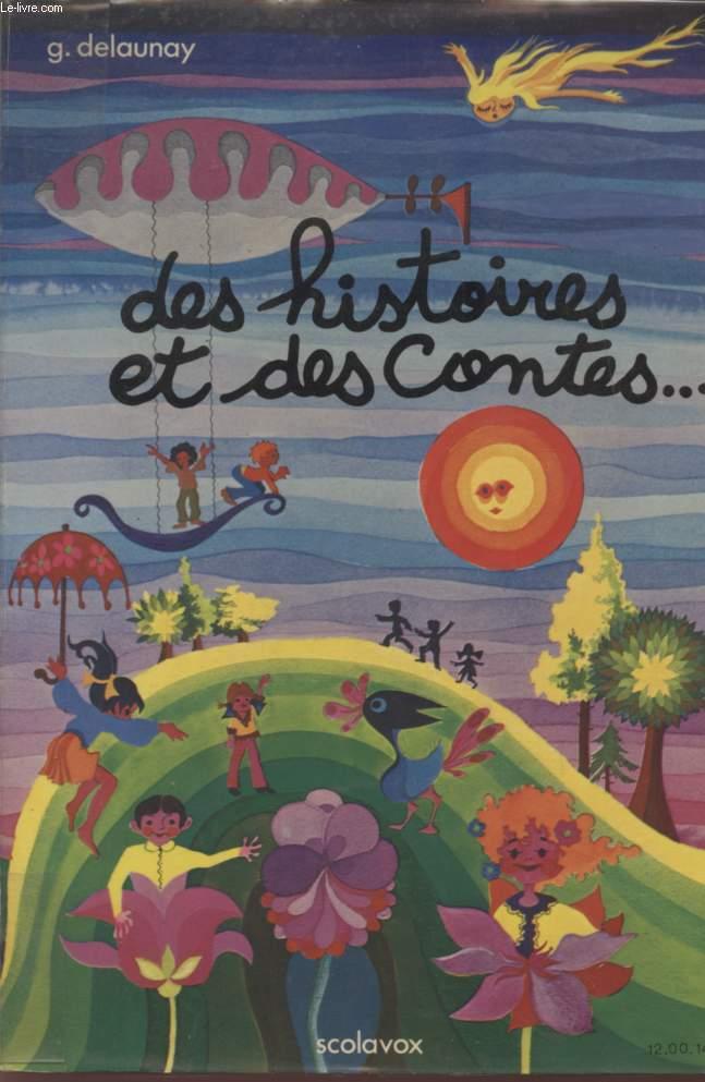DES HISTOIRES ET DES CONTES... - UN TRES LARGE CHOIX DE MONDES TRES DIVERS - 100 TEXTES RECUEILLIS ET SELECTIONNES POUR QUE L'ENFANT S'EMERVEILLE, REVE, OU TOUT SIMPLEMENT REGARDE VIVRE.