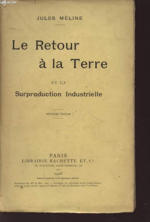 LE RETOUR A LA TERRE ET LA SURPRODUCTION INDUSTRIELLE - DEUXIEME EDITION.