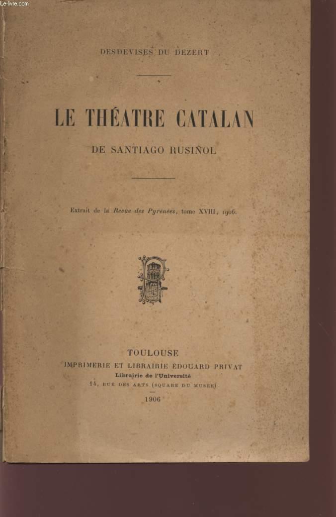 LE THEATRE CATALAN - DE SANTIAGO ROSUNOL - (EXTRAIT DE LA REVUE PYRENEES, TOME XVIII, 19056).