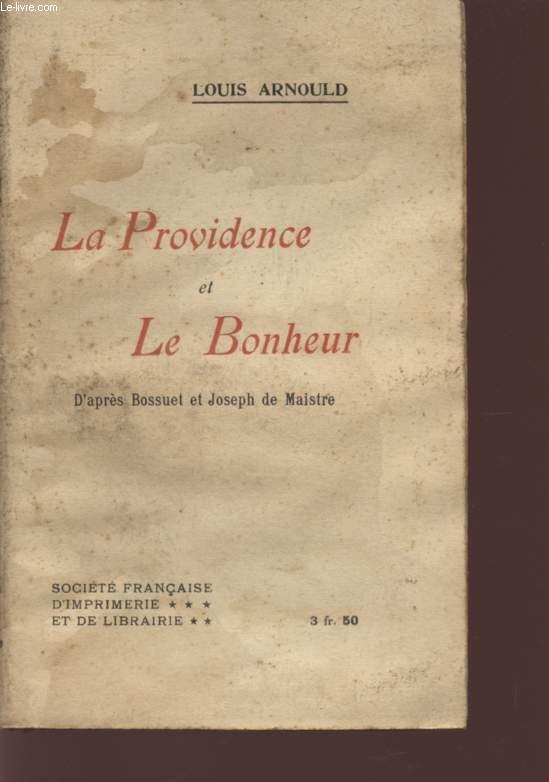 LA PROVIDENCE ET LE BONHEUR - D'APRES BOSSUET ET JOSEPH DE MAISTRE.