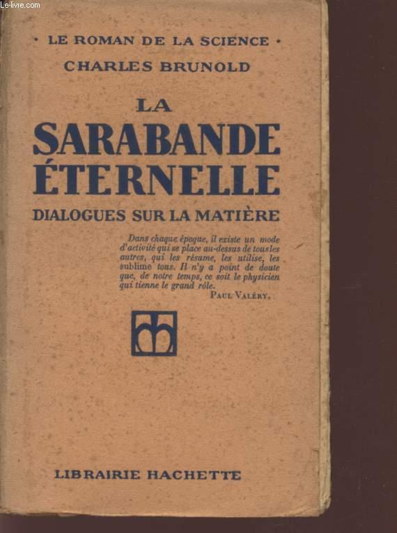 LA SARABANDE ETERNELLE - DIALOGUES SUR LA MATIERE / LE ROMAN DE LA SCIENCE.