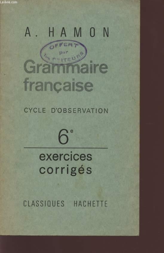 GRAMMAIRE FRANCAISE - CYCLE D'OBSERVATION - CLASSE DE 6è - EXERCICES CORRIGES.