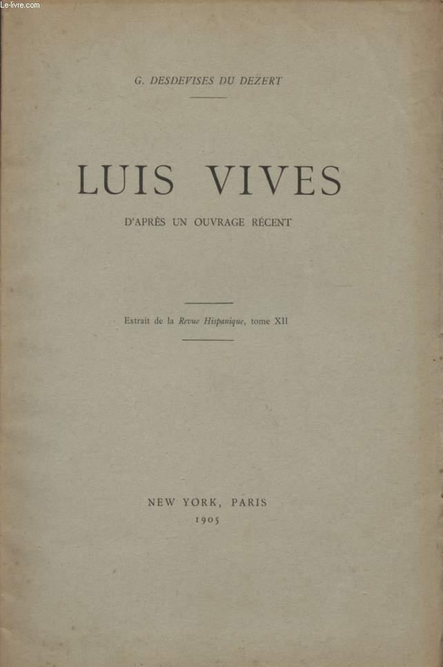 LUIS VIVES - D'APRES UN OUVRAGE RECENT - EXTRAIT DE LA REVUE HISPANIQUE - TOME XII.