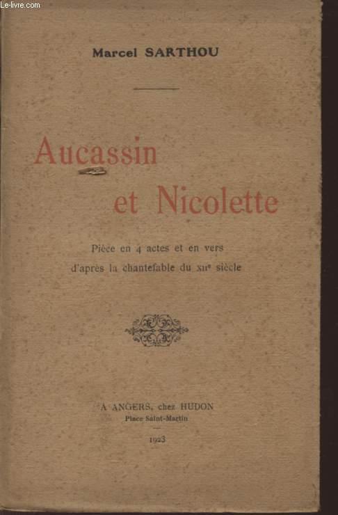 AUCASSIN ET NICOLETTE - PIECE EN 4 ACTES ET EN VERS D'APRES LA CHANTEFABLE DU XIIè SIECLE.