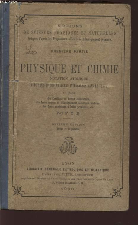 PHYSIQUE ET CHIMIE (PREMIERE PARTIE) - NOTION ATOMIQUE / NOTIONS DE SCIENCES PHYSIQUES E NATURELLES / A L'USAGE DES CANDIDATSAU BREVET ELEMENTAIRE, DES COURS MOYENS DE L'ENSEIGNEMENT SECONDAIRE MODERNE, DES COURS SUPERIEURS D'ECOLES PRIMAIRES ETC...