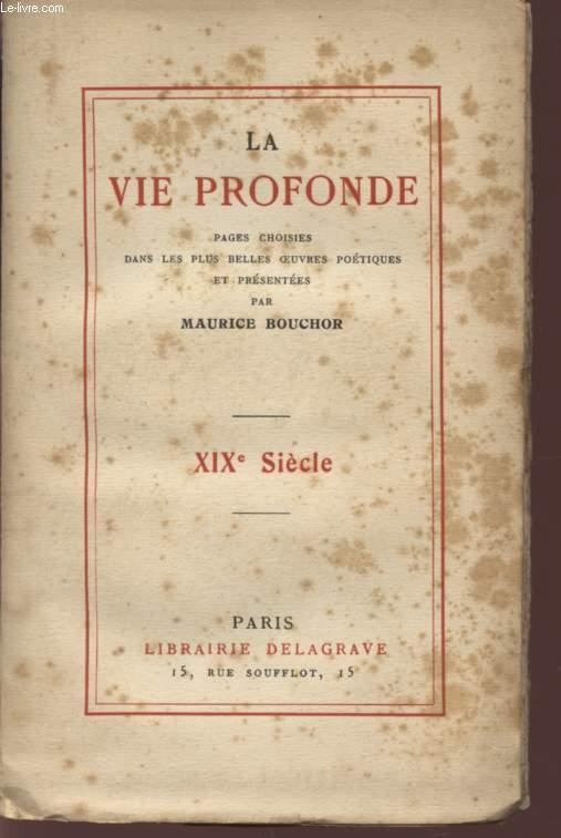 LA VIE PROFONDE - PAGES CHOISIES DANS LES PLUS BELLES OEUVRES POETIQUES / XIXè SIECLE.