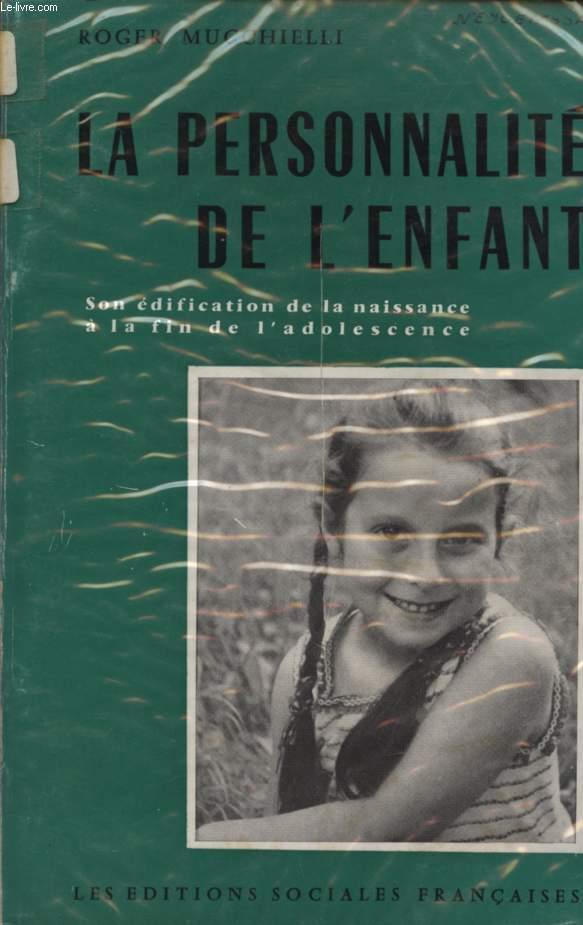 LA PERSONNALITE DE L'ENFANT / SON EDIFICZTIN DE LA NAISSANCE A LA FIN DE L'ADOLESENCE / 7è EDITION.