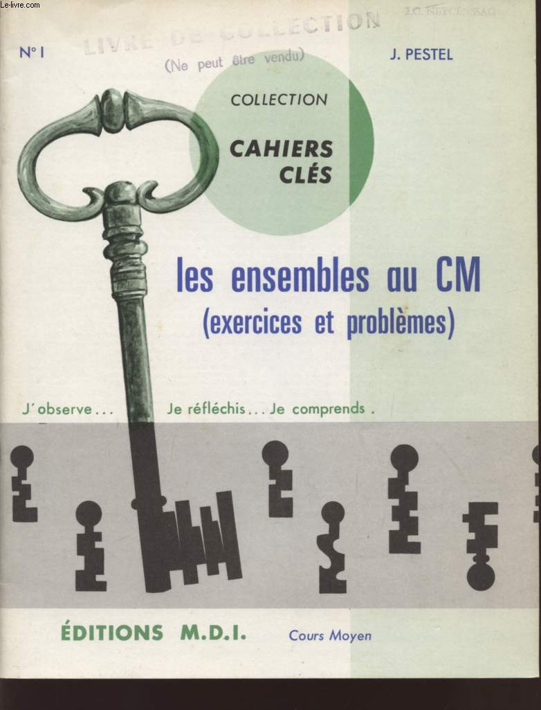 LES ENSEMBLES AU CM (EXERCICES ET PROBLEMES) / J'OBSERVE - JE REFLECHIS - JE COMPREND / COLLECTION