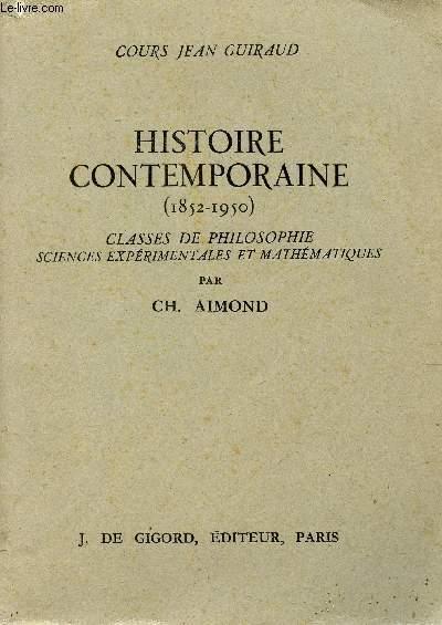 HISTOIRE CONTEMPORAINE - 1852-1950 / CLASSES DE PHILOSOPHIE SCIENCES EXPERIEMENTALES ET MATHEMATIQUES / COURS JEAN GUIRAUD.