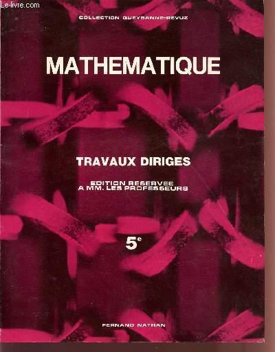 TRAVAUX DIRIGES / MATHEMATIQUE / CLASSE DE CINQUIEME / EDITION RESERVEE A MM. LES PROFESSEURS.