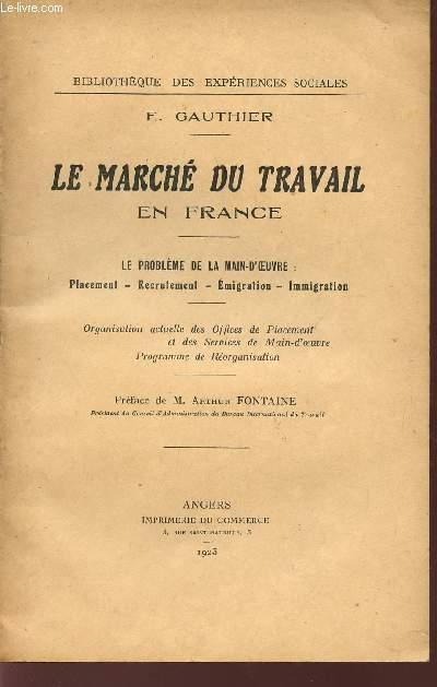 LE MARCHE DU TRAVAIL EN FRANCE / LE PROBLEME DE LA MAIN-D'OEUVRE : PLACEMENT - RECRUTEMENT - EMIGRATION - IMMIGRATION / ORGANISATION ACTUELLE DES OFFICES DE PLACEMENT ET DES SERVICES DE MAIN-D'OEUVRE - PROGRAMME DE REORGANISATION.