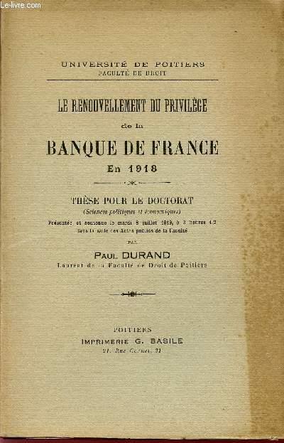 LE RENOUVELLEMENT DU PRIVILEGE DE LA BANQUE DE FRANCE EN 1918 - THESE POUR LE DOCTORAT (SCIENCES POLITIQUES ET ECONOMIQUES).