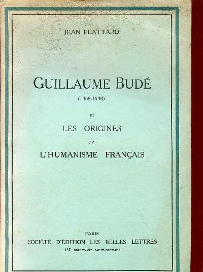 GUILLAUME BUDE - 1468-1540 ET LES ORIGINES DE L'HUMANISME FRANCAIS.
