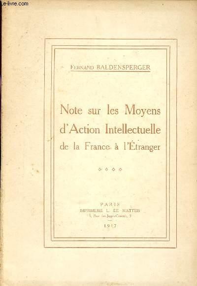 NOTE SUR LES MOYENS D'ACTION INTELLECTUELLE DE LA FRANCE A L'ETRANGER.