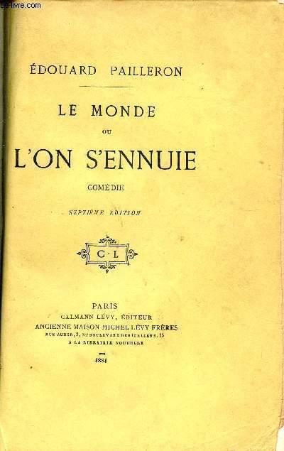 LE MONDE OU L'ON S'ENNUIE / COMEDIE EN TROIS ACTES / 7è EDITION.